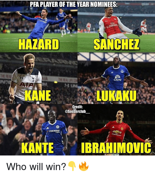 Memes, 🤖, and Who: PRAPLAYER OF THE YEAR NOMINEES:  HAZARD  SANCHEZ  Chang  LUKAKU  Credit:  @Soccerclub  KANTE  IBRAHIMOVIC Who will win?👇🔥