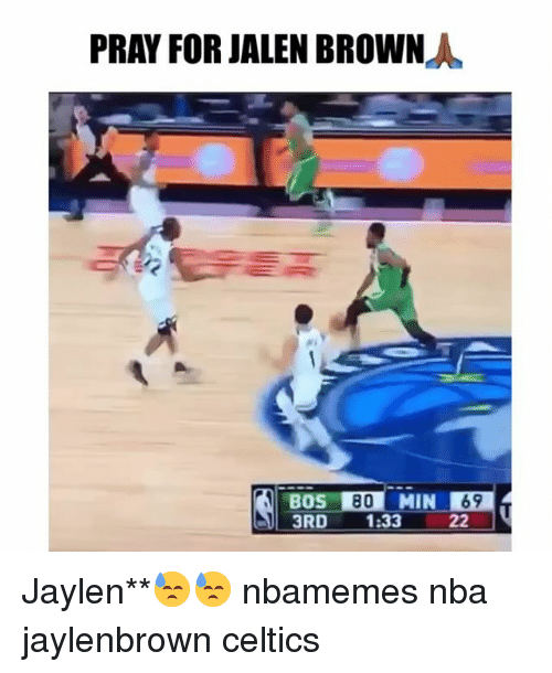 Basketball, Nba, and Sports: PRAY FOR JALEN BROWN  BOS 80MIN 69  3RD 1:33 22 Jaylen**😓😓 nbamemes nba jaylenbrown celtics
