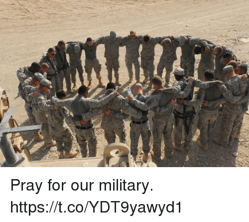 Memes, Military, and 🤖: Pray for our military. https://t.co/YDT9yawyd1