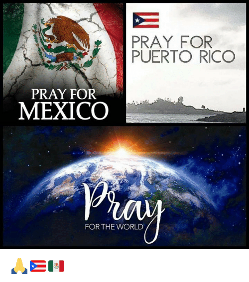Memes, Mexico, and Puerto Rico: PRAY FOR  PUERTO RICO  PRAY FOR  MEXICO  Ul  FOR THE WORLD 🙏🇵🇷🇲🇽