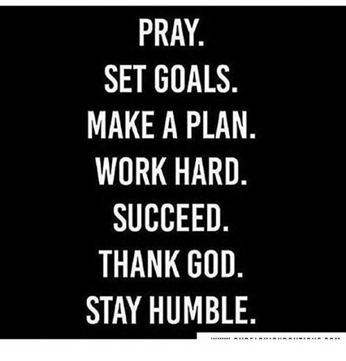 Goals, God, and Memes: PRAY  SET GOALS  MAKE A PLAN  WORK HARD  SUCCEED  THANK GOD  STAY HUMBLE  蠶