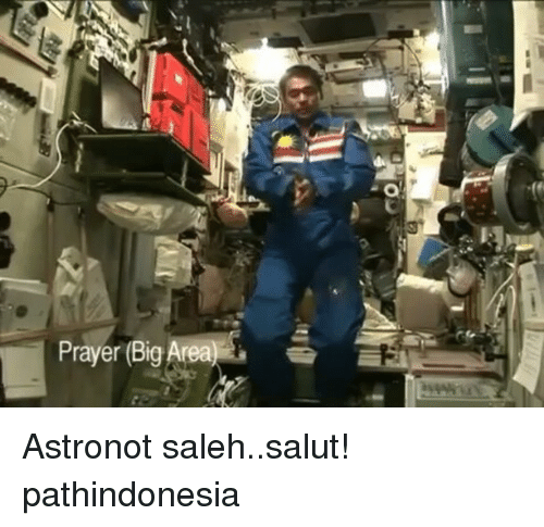 saluteing: Prayer Big Area  a Astronot saleh..salut! pathindonesia