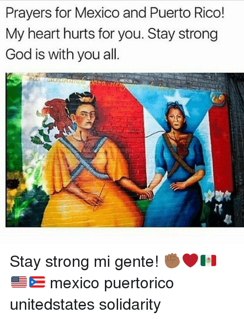 God, Memes, and Heart: Prayers for Mexico and Puerto Rico!  My heart hurts for you. Stay strong  God is with you all. Stay strong mi gente! ✊🏾❤🇲🇽🇺🇸🇵🇷 mexico puertorico unitedstates solidarity