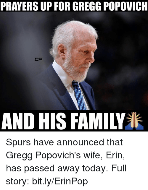 Family, Nba, and Spurs: PRAYERS UP FOR GREGG POPOVICH  CP  AND HIS FAMILY Spurs have announced that Gregg Popovich's wife, Erin, has passed away today.  Full story: bit.ly/ErinPop