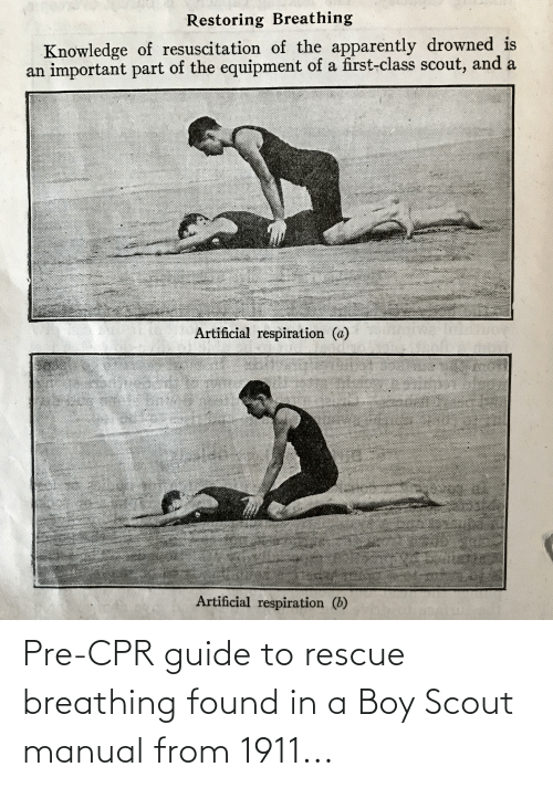cpr: Pre-CPR guide to rescue breathing found in a Boy Scout manual from 1911...