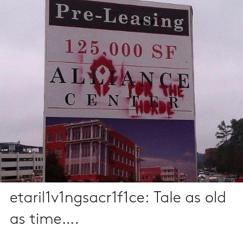 leasing: Pre-Leasing  125,000 SF  ALVIANCE  C ΕΝ etaril1v1ngsacr1f1ce:  Tale as old as time….