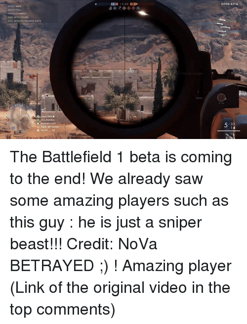 iou: Prechod medic?  Dox-NTRAhto Los  iou Rambo  Dark BETRAYEo  $5 13120 G39  OPEN BETA The Battlefield 1 beta is coming to the end! We already saw some amazing players such as this guy : he is just a sniper beast!!! Credit: NoVa BETRAYED ;) ! Amazing player (Link of the original video in the top comments)