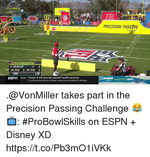 madden: PRECISION PASSING  MADDEN  PRECISION PASSING  8 VON MILLER  DEN  AFC TOTAL: ONFC TOTAL: 0  1:00  TIME  5SFT NCAA Power 5 will provide mental health services  GAMES  Conferences vote to bolster resources available to athletes  ASPENTonight 10 ET ESPT .@VonMiller takes part in the Precision Passing Challenge 😂  📺: #ProBowlSkills on ESPN + Disney XD https://t.co/Pb3mO1iVKk