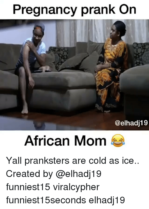 Funny, Prank, and Pregnancy: Pregnancy prank On  @elhadj19  African Mom Yall pranksters are cold as ice.. Created by @elhadj19 funniest15 viralcypher funniest15seconds elhadj19