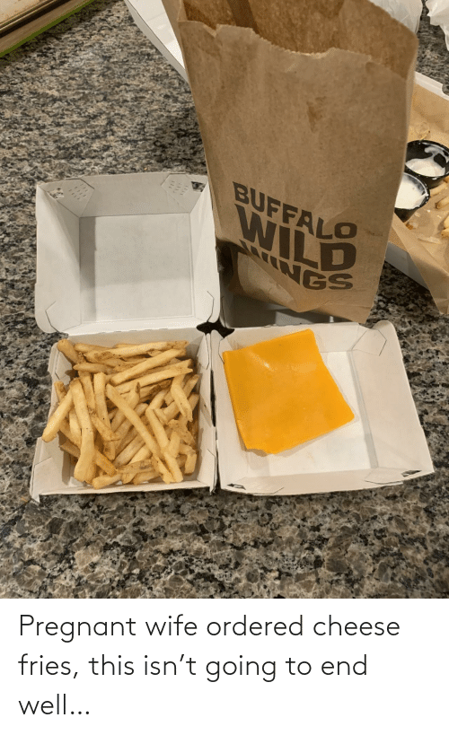cheese: Pregnant wife ordered cheese fries, this isn't going to end well…