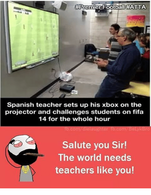 salutations:  #Premier  Football HATTA  Spanish teacher sets up his xbox on the  projector and challenges students on fifa  14 for the whole hour  Tb.com dielaughter  com/BelykBro  Salute you Sir!  The world needs  teachers like you!