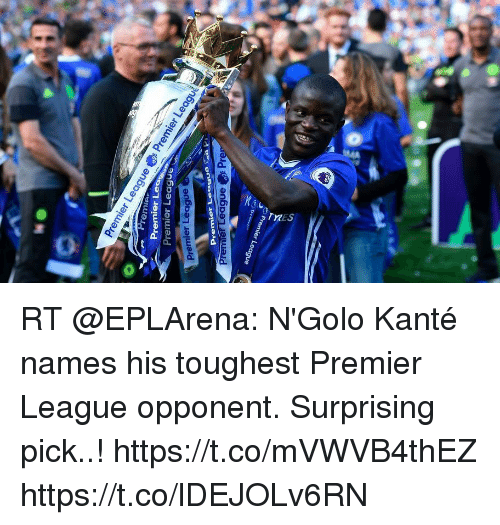 Memes, Premier League, and 🤖: Premier Lea  Premier Le  Premier League  ier League  er League RT @EPLArena: N'Golo Kanté names his toughest Premier League opponent. Surprising pick..! https://t.co/mVWVB4thEZ https://t.co/lDEJOLv6RN