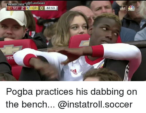 Memes, Soccer, and Live: PREMIER LEAGU  @EuroGoalz  CP 0 82:53  LIVE Pogba practices his dabbing on the bench... @instatroll.soccer