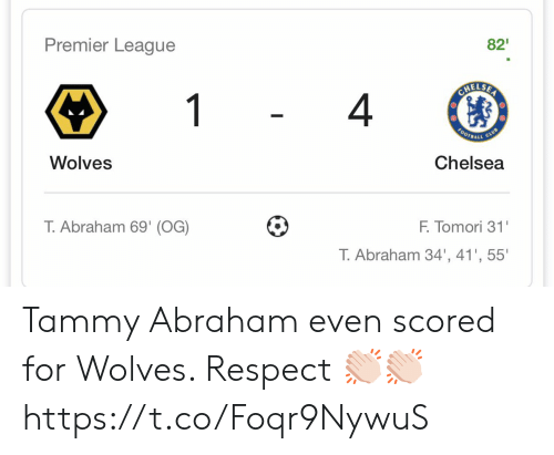 Abraham: Premier League  82  CHELSER  1  4  FOOTBALL  CLUB  Wolves  Chelsea  T.Abraham 69' (OG)  F. Tomori 31'  T. Abraham 34', 41', 55' Tammy Abraham even scored for Wolves. Respect 👏🏻👏🏻 https://t.co/Foqr9NywuS