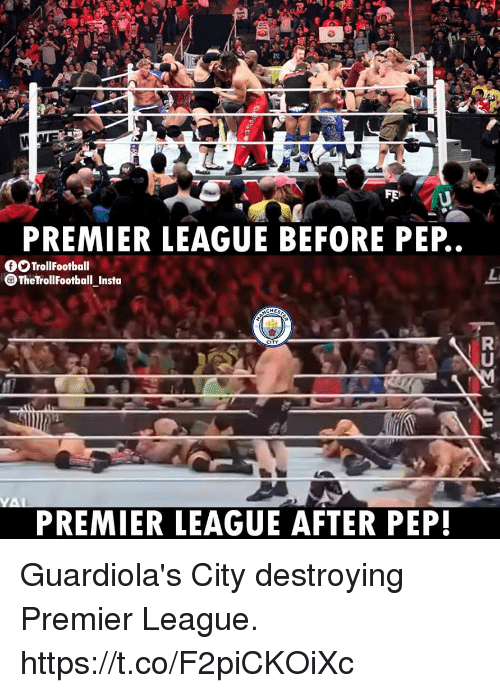 Memes, Premier League, and 🤖: PREMIER LEAGUE BEFORE PEP  TrollFootball  TheTrollFootball Insta  CHES  CITY  PREMIER LEAGUE AFTER PEP! Guardiola's City destroying Premier League. https://t.co/F2piCKOiXc