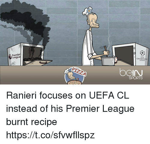 Pizza, Premier League, and Sports: Premier  League  CHAMPIONS  LEAGUE  PIZZA  SPORTS Ranieri focuses on UEFA CL instead of his Premier League burnt recipe https://t.co/sfvwfllspz