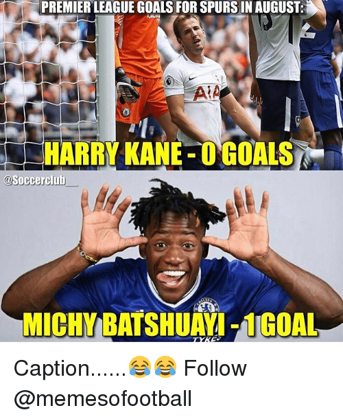 Goals, Memes, and Premier League: PREMIER LEAGUE GOALS FOR SPURS IN AUGUST  AIA  HARRY KANE OGOALS  @Soccerclub  MICHY BATSHUAYI-1GOAL Caption......😂😂 Follow @memesofootball