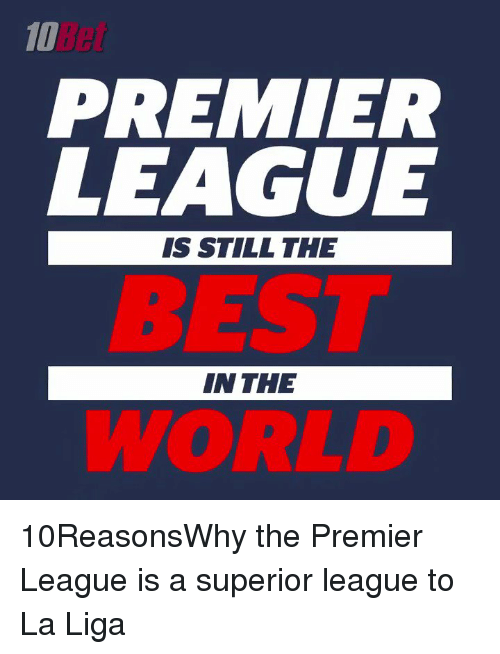 Memes, 🤖, and Liga: PREMIER  LEAGUE  IS STILL THE  IN THE 10ReasonsWhy the Premier League is a superior league to La Liga