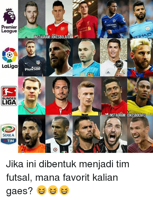 Memes, La Liga, and 🤖: Premier  League  La Liga  BUNDES  LIGA  SERIEA  TIM  INSTAGRAM: JOKESBOLAFC  Plus 500  YOKOHAMA  INSTAGRAM: JOKESBOLAFC Jika ini dibentuk menjadi tim futsal, mana favorit kalian gaes? 😆😆😆