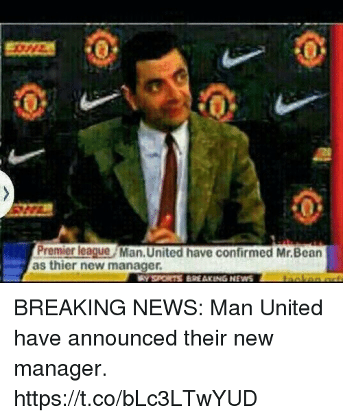man united: Premier league Man. United have confirmed Mr.Bean  as thier new manager BREAKING NEWS: Man United have announced their new manager. https://t.co/bLc3LTwYUD