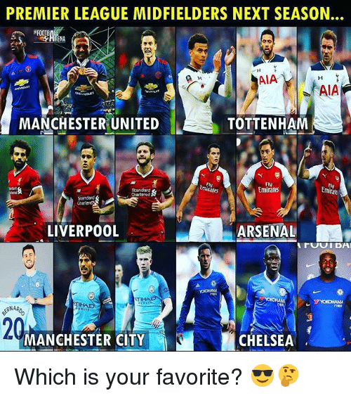 Arsenal, Chelsea, and Premier League: PREMIER LEAGUE MIDFIELDERS NEXT SEASON.  AIA  AIA  MANCHESTER UNITED  TOTTENHAM  Flv  Emirates  Fly  Cmirat  mirates  Chartered  Standard  LIVERPOOL  ARSENAL  IBA  TIHAD  RNAR  20  MANCHESTER CITY  CHELSEA Which is your favorite? 😎🤔