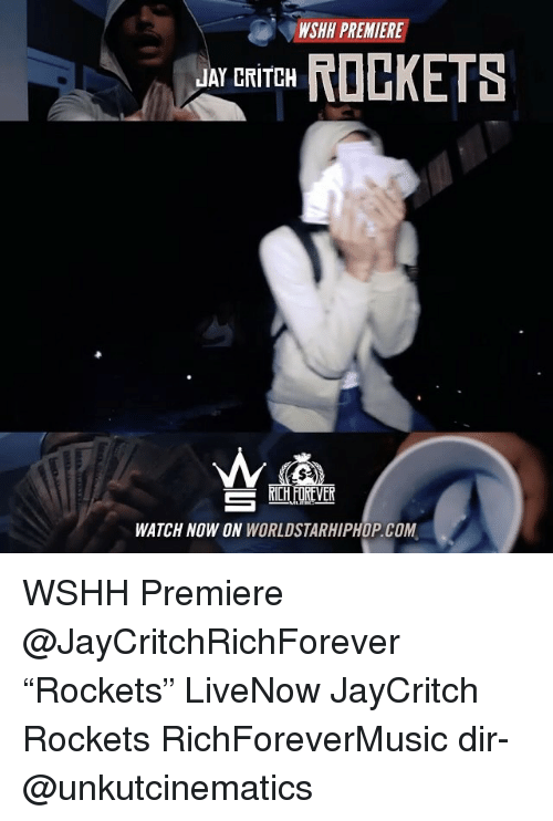 "Jay, Memes, and Worldstarhiphop: PREMIERE  NSHH JAY CRITCH  ROCKETS  WATCH NOW ON  WORLDSTARHIPHOP.COM WSHH Premiere @JayCritchRichForever ""Rockets"" LiveNow JayCritch Rockets RichForeverMusic dir- @unkutcinematics"