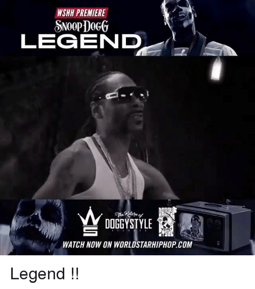 Doggy Style, Memes, and 🤖: PREMIERE  NSHH LEGEND  DOGGY STYLE  WATCH NOW ON WORLDSTARHIPHOP.COM Legend !!