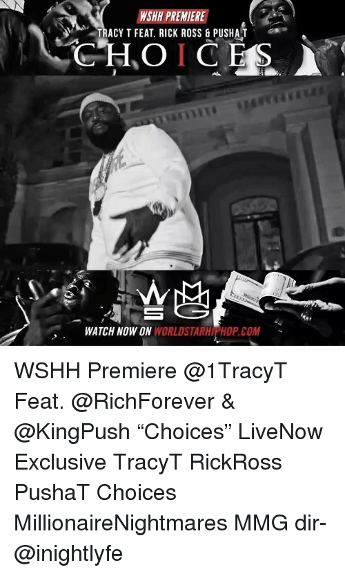 """Memes, Rick Ross, and Wshh: PREMIERE  NSHH TRACY T FEAT. RICK ROSS & PUSHAT  CHOICES  WATCH NOW ON  WORLDSTARHIAHOPCOM WSHH Premiere @1TracyT Feat. @RichForever & @KingPush """"Choices"""" LiveNow Exclusive TracyT RickRoss PushaT Choices MillionaireNightmares MMG dir- @inightlyfe"""