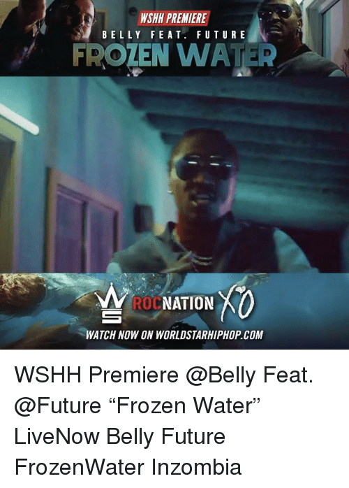"""Memes, Worldstarhiphop, and 🤖: PREMIERE  WSHH BELLY FEAT. FUTURE  FROLEN WATER  RON NATION  WATCH NOW ON WORLDSTARHIPHOP COM WSHH Premiere @Belly Feat. @Future """"Frozen Water"""" LiveNow Belly Future FrozenWater Inzombia"""