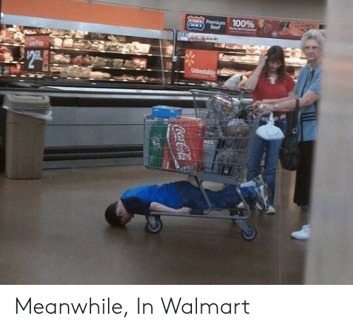 Walmart, Meanwhile In, and Meanwhile: ,  Premium100% Meanwhile, In Walmart