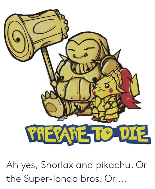 prepahe-to-die-ah-yes-snorlax-and-pikach