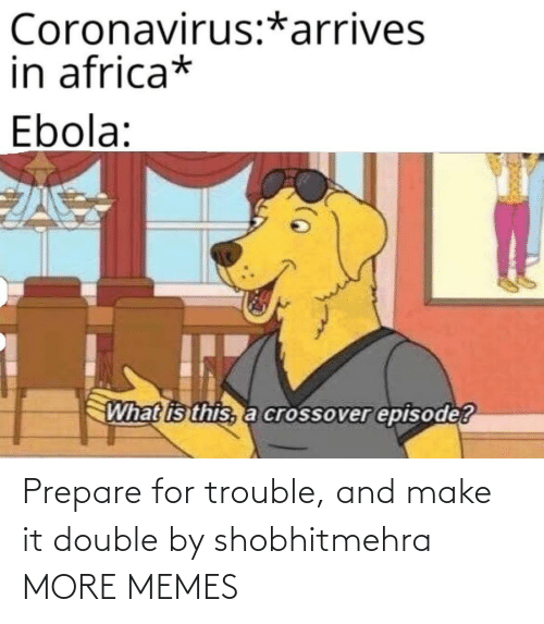 trouble: Prepare for trouble, and make it double by shobhitmehra MORE MEMES