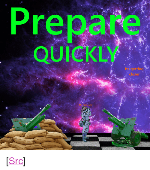 "meme war: Prepare  QUICKLY  lesigetting  closer t  meme war <p>[<a href=""https://www.reddit.com/r/surrealmemes/comments/87lh6x/rally_the_troops/"">Src</a>]</p>"