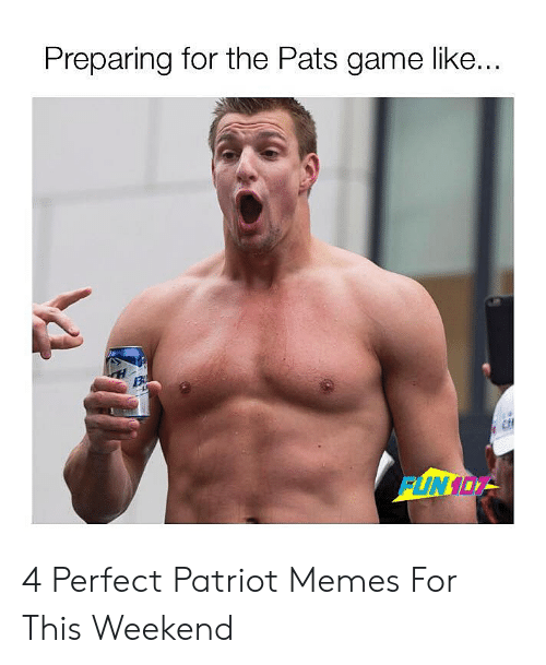 Pats Memes: Preparing for the Pats game like.. 4 Perfect Patriot Memes For This Weekend