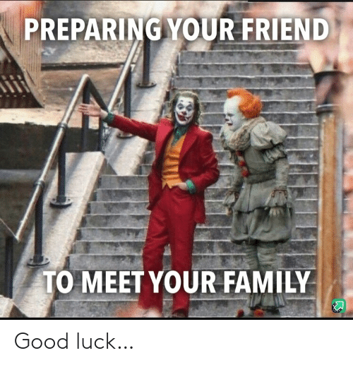 preparing: PREPARING YOUR FRIEND  TO MEET YOUR FAMILY Good luck…