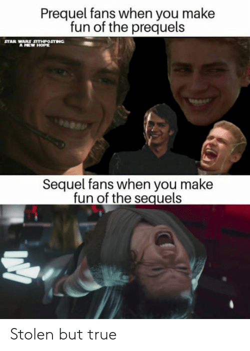 A New Hope: Prequel fans when you make  fun of the prequels  STARWEWTHOPOT  A NEW HOPE  Sequel fans when you make  fun of the sequels Stolen but true