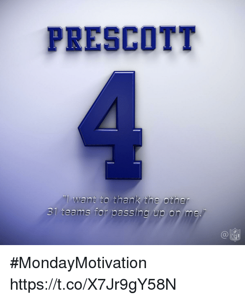 Memes, Nfl, and 🤖: PRESCOTT  want to thank the Other  31 teams for passing up or me.  NFL #MondayMotivation https://t.co/X7Jr9gY58N