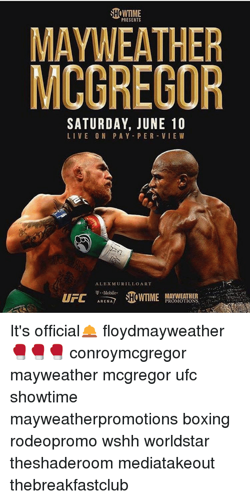 Memes, 🤖, and Art: PRESENTS  MAYWEATHER  MCGREGOR  SATURDAY, JUNE 10  LIVE O N PAY PER VIEW  ALEX MURILLO ART  T. Mobile.  SHOWTIME PROMOTIONS  UFC ARENA It's official🛎 floydmayweather 🥊🥊🥊 conroymcgregor mayweather mcgregor ufc showtime mayweatherpromotions boxing rodeopromo wshh worldstar theshaderoom mediatakeout thebreakfastclub