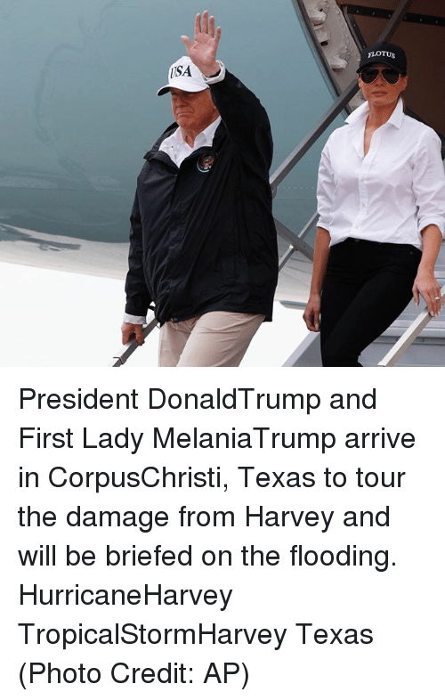 Memes, Texas, and 🤖: President DonaldTrump and First Lady MelaniaTrump arrive in CorpusChristi, Texas to tour the damage from Harvey and will be briefed on the flooding. HurricaneHarvey TropicalStormHarvey Texas (Photo Credit: AP)