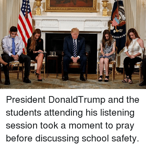 Memes, School, and 🤖: President DonaldTrump and the students attending his listening session took a moment to pray before discussing school safety.