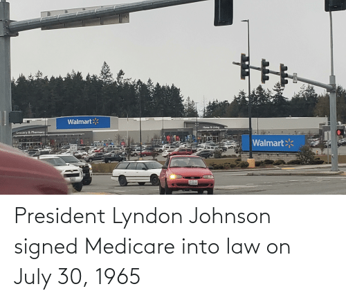 Medicare: President Lyndon Johnson signed Medicare into law on July 30, 1965