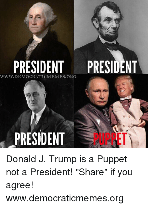 "Memes, 🤖, and Puppet: PRESIDENT PRESIDENT  WWW. DEMOCRATIC MEMES ORG  PRESIDENT Donald J. Trump is a Puppet not a President! ""Share"" if you agree! www.democraticmemes.org"