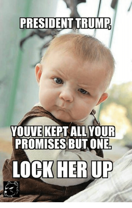Memes, Trump, and 🤖: PRESIDENT TRUMP  YOUVE KEPT ALL YOUR  PROMISES BUT ONE  LOCK HERUP