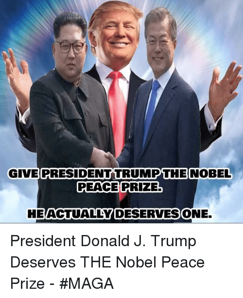 Trump, Peace, and One: PRESIDENT TRUMPTHE  PEACE PRIZE.  GIVE  NOBEL  HE  ACTUALLY DESERVES  !ONE.