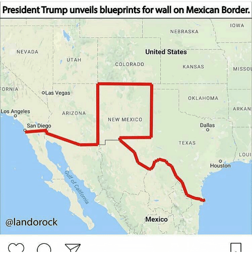Memes, Arizona, and Colorado: President Trumpunveils blueprints for wall on Mexican Border.  IOWA  NEBRASKA  United States  NEVADA  UTAH  COLORADO  KANSAS  MISSO  ORNIA  OLas Vegas  OKLAHOMA  ARKAN  Los Angeles  ARIZONA  NEW MEXICO  Dallas  San Diego  TEXAS  LOUI  Houston  Mexico  alan dorock