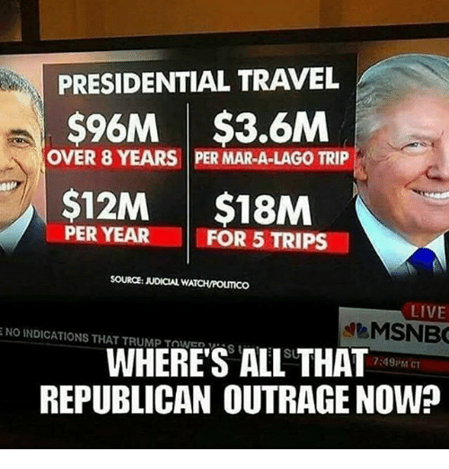 tripped: PRESIDENTIAL TRAVEL  $96M $3.6M  OVER 8 YEARS PER MA  TRIP  $12M $18M  PER YEAR  I FOR 5 TRIPS  SOURCE: UDICAL WATCH/POLITICO  LIVE  MSNBC  WHERE'S S ALL THAT  7:49PM CT  REPUBLICAN OUTRAGE NOW?