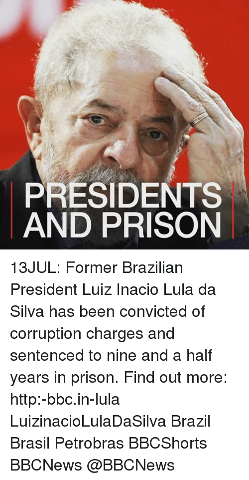 Memes, Prison, and Brazil: PRESIDENTS  AND PRISON 13JUL: Former Brazilian President Luiz Inacio Lula da Silva has been convicted of corruption charges and sentenced to nine and a half years in prison. Find out more: http:-bbc.in-lula LuizinacioLulaDaSilva Brazil Brasil Petrobras BBCShorts BBCNews @BBCNews