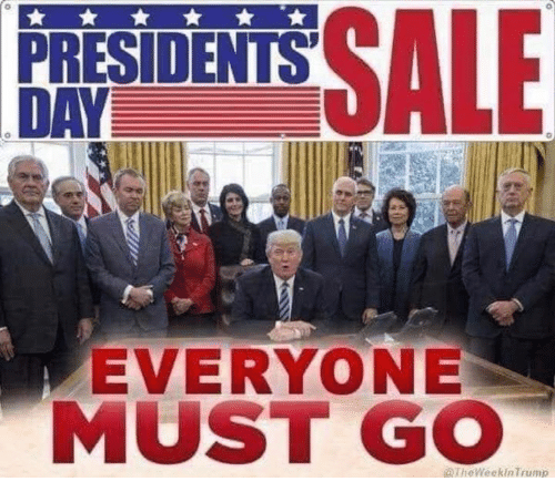 presidents day: PRESIDENTS  DAY  EVERYONE  MUST GO  TheWeekinTrump