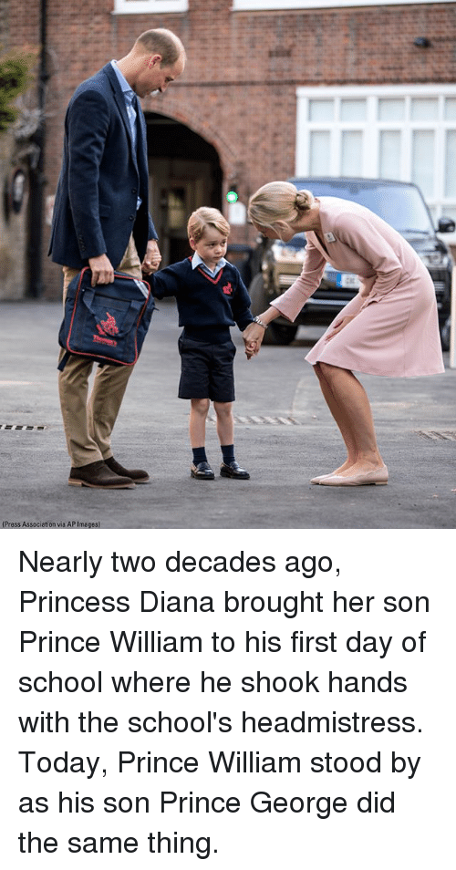 Memes, Prince, and School: Press Association via AP Images) Nearly two decades ago, Princess Diana brought her son Prince William to his first day of school where he shook hands with the school's headmistress. Today, Prince William stood by as his son Prince George did the same thing.