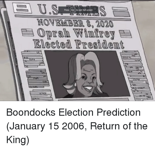 Oprah Winfrey, Politics, and Boondocks: Press Esc to exit full screen  NOVEMBER 8, 2020  Oprah Winfrey  lected President